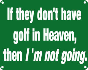 If they don't have Golf in Heaven funny sign BIG PRICE REDUCTION