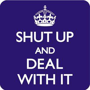 Shut Up & Deal With It funny drinks coaster