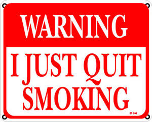 Warning I Just Quit Smoking aluminium sign