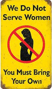 We Do Not Serve Women rusted metal funny sign     (pst 148)