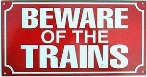 Beware of the Trains enamelled steel wall sign    (dp)