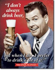 I Don't Always Drink Beer.. funny metal sign  (de)