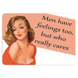 Men Have Feelings Too...  small metal sign    (fd 3022)