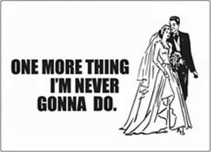 One More Thing I'm Never Gonna Do funny fridge magnet   (ep)