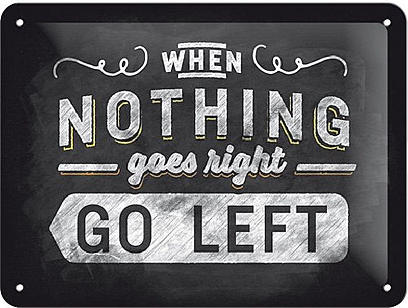 6197a27d1 When Nothing Goes Right Go Left funny metal sign 200mm x 150mm na
